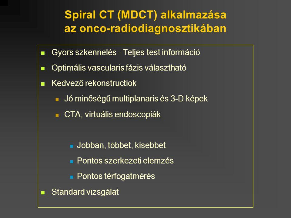 Spiral CT (MDCT) alkalmazása az onco-radiodiagnosztikában Gyors szkennelés - Teljes test információ Optimális vascularis fázis választható Kedvező rek