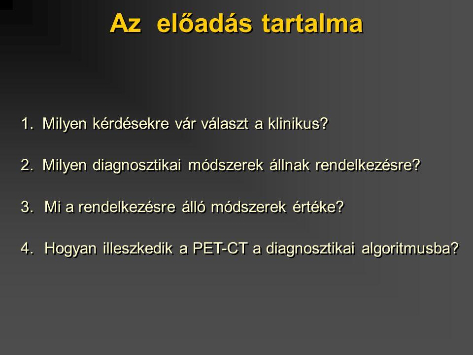Az előadás tartalma 1. Milyen kérdésekre vár választ a klinikus? 2. Milyen diagnosztikai módszerek állnak rendelkezésre? 3.Mi a rendelkezésre álló mód