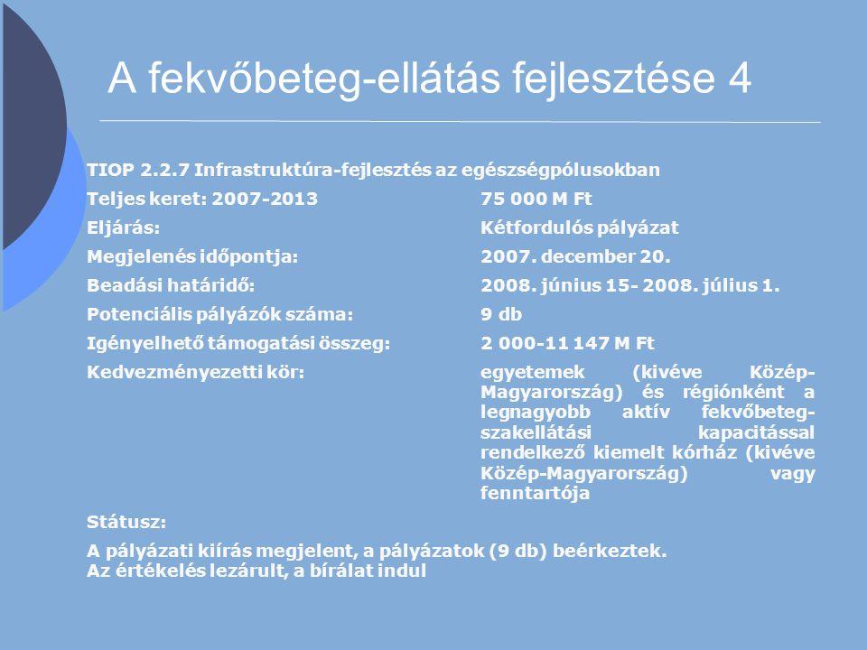 A fekvőbeteg-ellátás fejlesztése 4 TIOP 2.2.7 Infrastruktúra-fejlesztés az egészségpólusokban Teljes keret: 2007-201375 000 M Ft Eljárás:Kétfordulós p