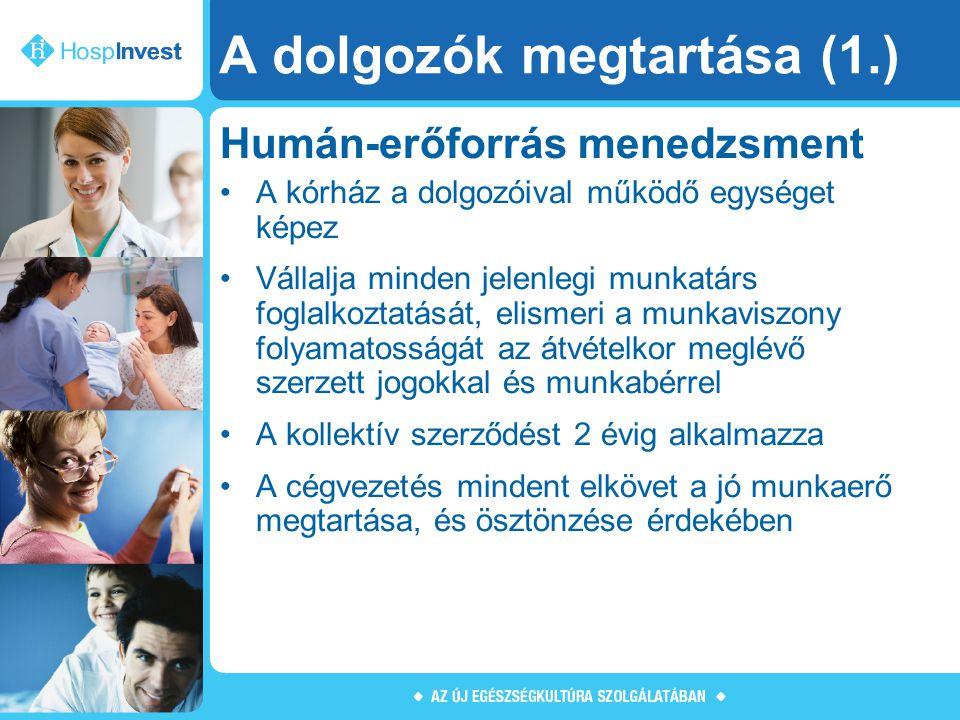 A dolgozók megtartása (1.) Humán-erőforrás menedzsment A kórház a dolgozóival működő egységet képez Vállalja minden jelenlegi munkatárs foglalkoztatás