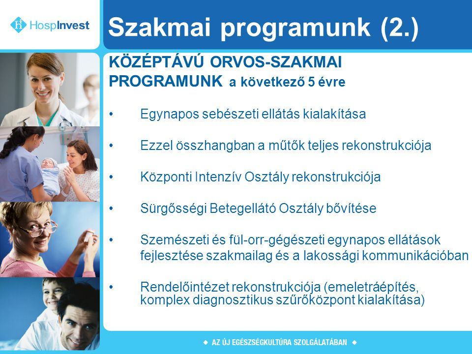 Szakmai programunk (2.) KÖZÉPTÁVÚ ORVOS-SZAKMAI PROGRAMUNK a következő 5 évre Egynapos sebészeti ellátás kialakítása Ezzel összhangban a műtők teljes