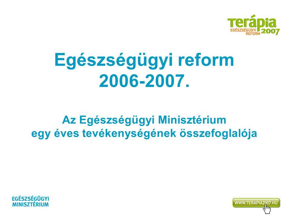 Egészségügyi reform 2006-2007. Az Egészségügyi Minisztérium egy éves tevékenységének összefoglalója