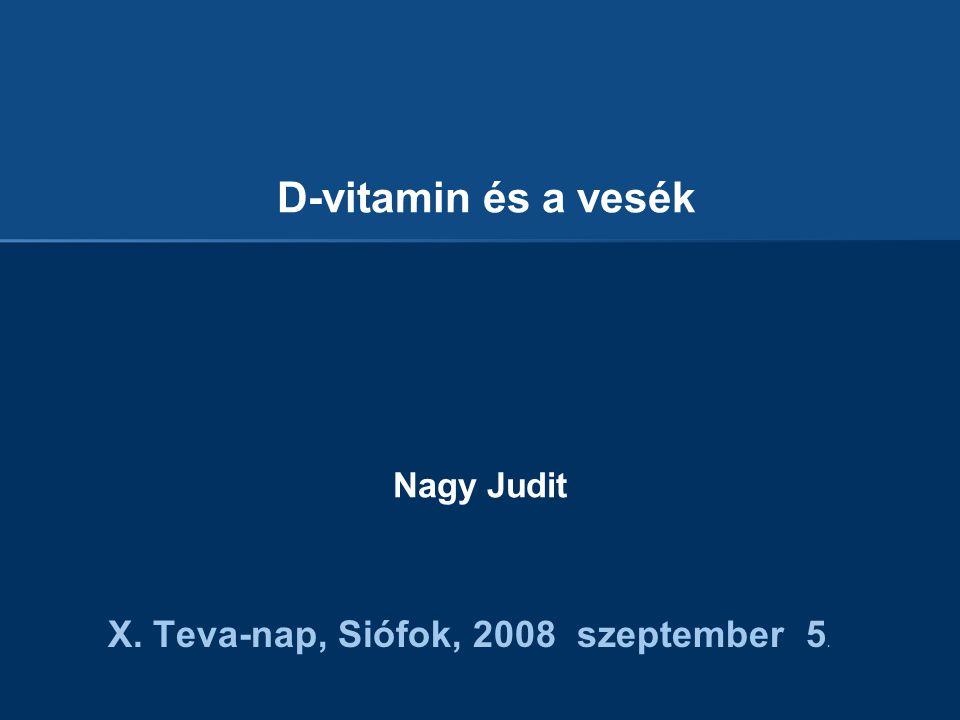 D-vitamin és a vesék Nagy Judit X. Teva-nap, Siófok, 2008 szeptember 5.