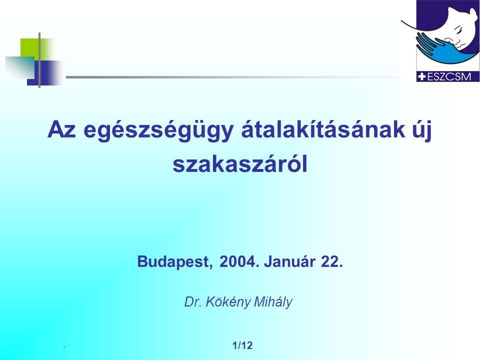 . 1/12 Az egészségügy átalakításának új szakaszáról Budapest, 2004. Január 22. Dr. Kökény Mihály