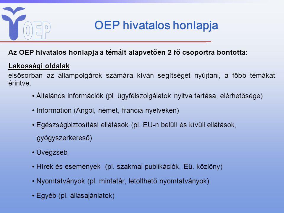 OEP hivatalos honlapja Az OEP hivatalos honlapja a témáit alapvetően 2 fő csoportra bontotta: Lakossági oldalak elsősorban az állampolgárok számára kí