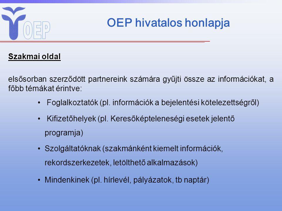 OEP hivatalos honlapja Szakmai oldal elsősorban szerződött partnereink számára gyűjti össze az információkat, a főbb témákat érintve: Foglalkoztatók (