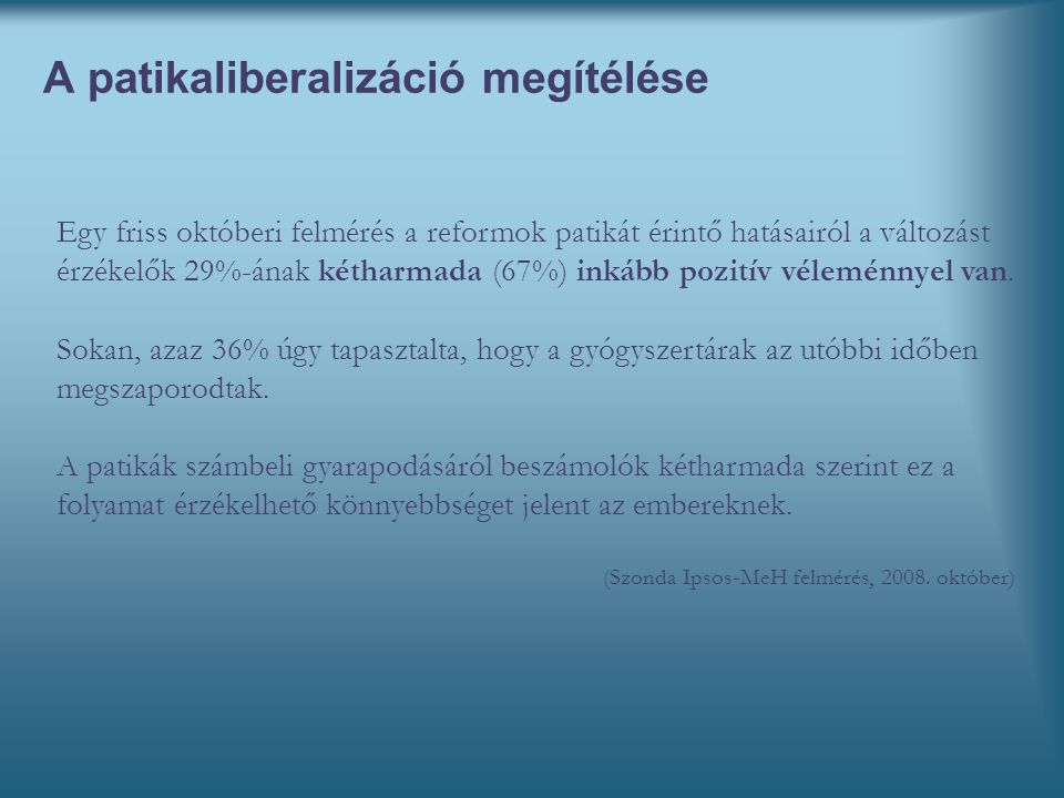 A patikaliberalizáció megítélése Egy friss októberi felmérés a reformok patikát érintő hatásairól a változást érzékelők 29%-ának kétharmada (67%) inkább pozitív véleménnyel van.
