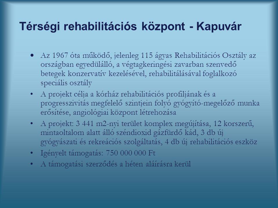Térségi rehabilitációs központ - Kapuvár  Az 1967 óta működő, jelenleg 115 ágyas Rehabilitációs Osztály az országban egyedülálló, a végtagkeringési zavarban szenvedő betegek konzervatív kezelésével, rehabilitálásával foglalkozó speciális osztály A projekt célja a kórház rehabilitációs profiljának és a progresszivitás megfelelő szintjein folyó gyógyító-megelőző munka erősítése, angiológiai központ létrehozása A projekt: 3 441 m2-nyi terület komplex megújítása, 12 korszerű, mintaoltalom alatt álló széndioxid gázfürdő kád, 3 db új gyógyászati és rekreációs szolgáltatás, 4 db új rehabilitációs eszköz Igényelt támogatás: 750 000 000 Ft A támogatási szerződés a héten aláírásra kerül