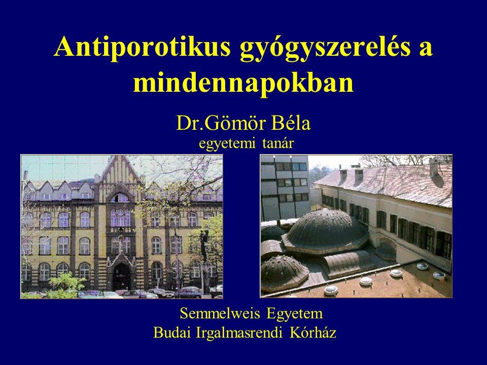 Antiporotikus gyógyszerelés a mindennapokban Dr.Gömör Béla egyetemi tanár Semmelweis Egyetem Budai Irgalmasrendi Kórház