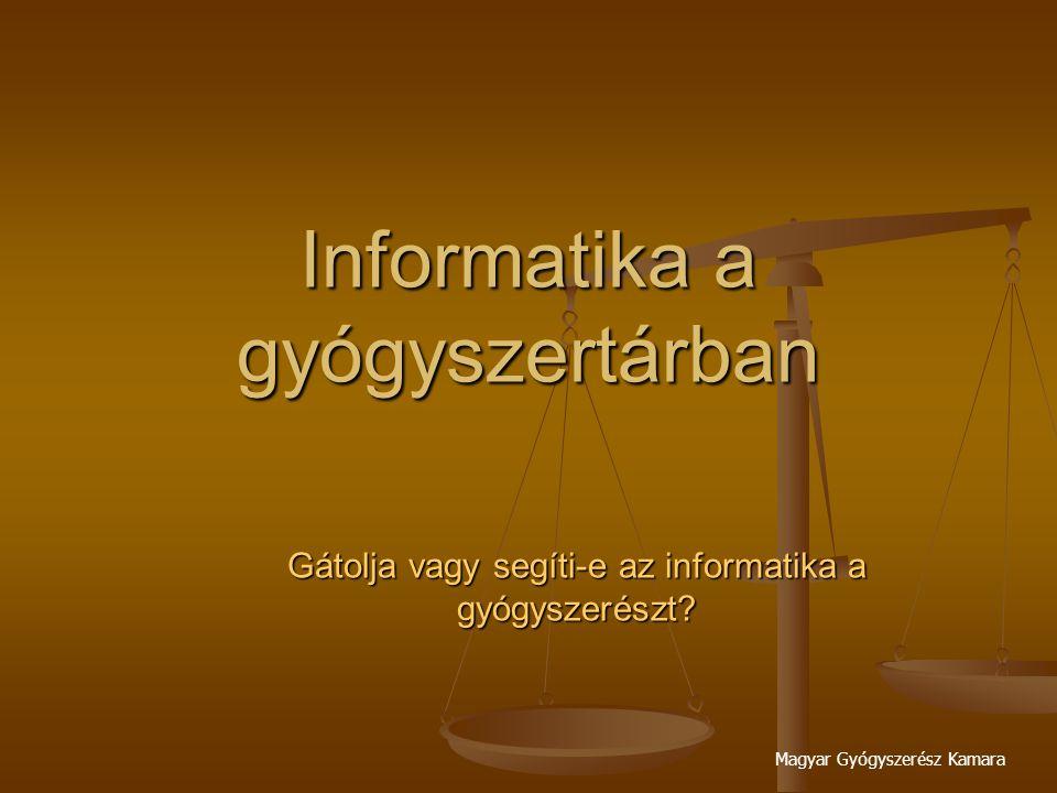 Magyar Gyógyszerész Kamara Informatika a gyógyszertárban Gátolja vagy segíti-e az informatika a gyógyszerészt?