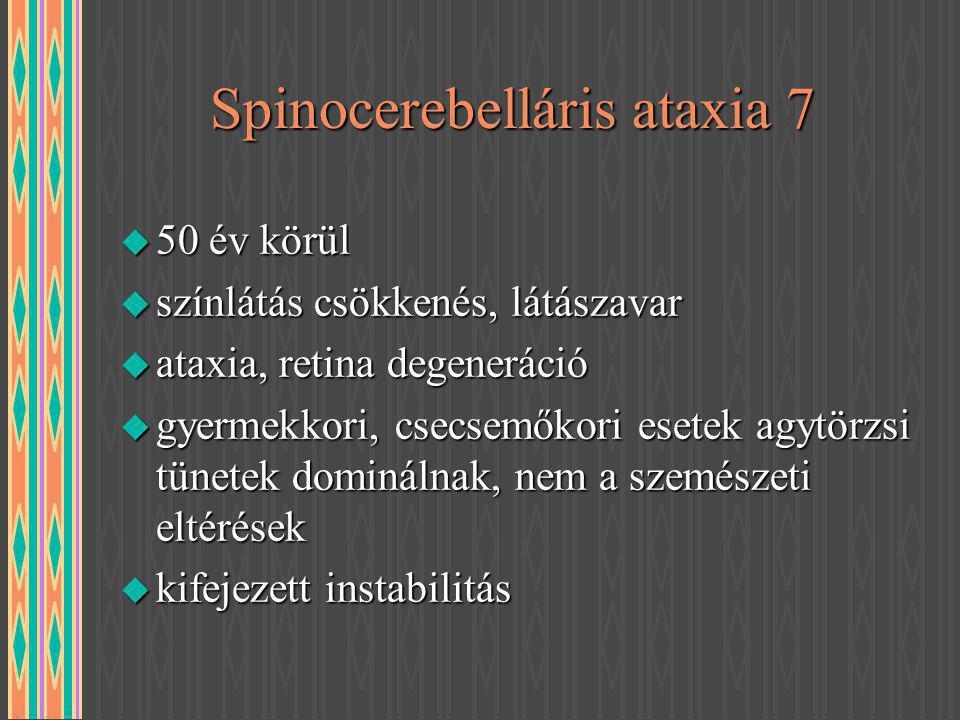 Spinocerebelláris ataxia 7 u 50 év körül u színlátás csökkenés, látászavar u ataxia, retina degeneráció u gyermekkori, csecsemőkori esetek agytörzsi t