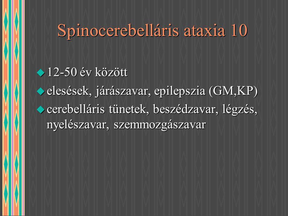 Spinocerebelláris ataxia 10 u 12-50 év között u elesések, járászavar, epilepszia (GM,KP) u cerebelláris tünetek, beszédzavar, légzés, nyelészavar, sze