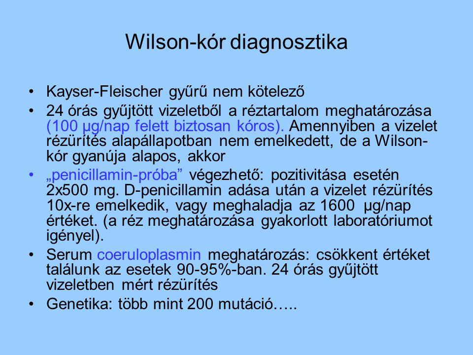 Wilson-kór diagnosztika Kayser-Fleischer gyűrű nem kötelező 24 órás gyűjtött vizeletből a réztartalom meghatározása (100 μg/nap felett biztosan kóros).