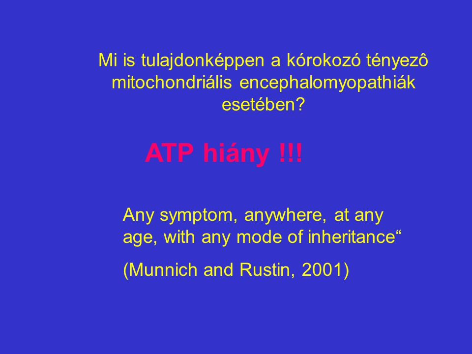 Mi is tulajdonképpen a kórokozó tényezô mitochondriális encephalomyopathiák esetében? ATP hiány !!! Any symptom, anywhere, at any age, with any mode o