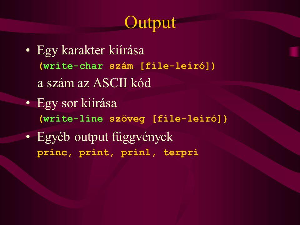 Output Egy karakter kiírása (write-char szám [file-leíró]) a szám az ASCII kód Egy sor kiírása (write-line szöveg [file-leíró]) Egyéb output függvények princ, print, prin1, terpri