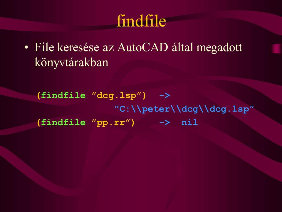 findfile File keresése az AutoCAD által megadott könyvtárakban (findfile dcg.lsp ) -> C:\\peter\\dcg\\dcg.lsp (findfile pp.rr ) -> nil