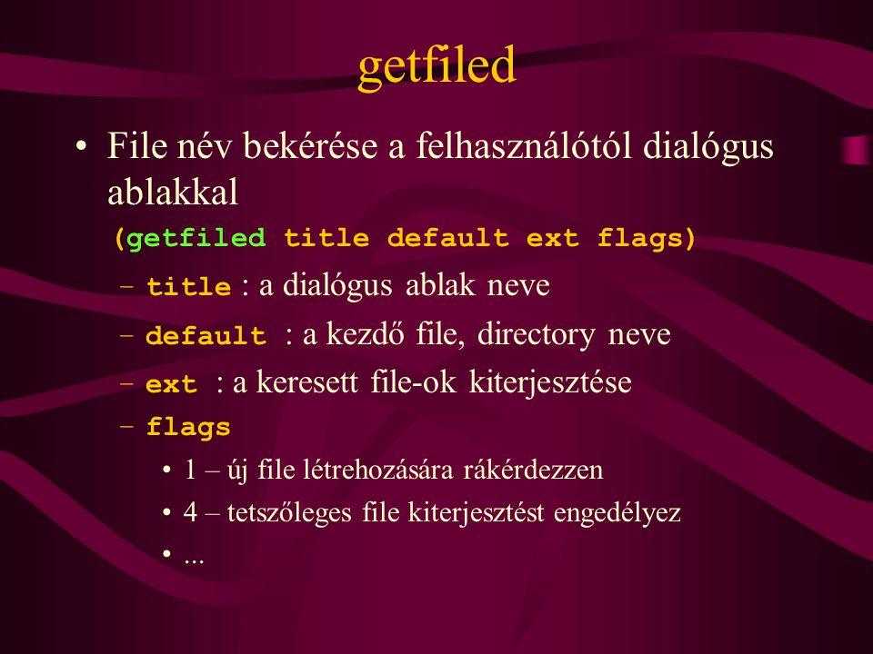 getfiled File név bekérése a felhasználótól dialógus ablakkal (getfiled title default ext flags) –title : a dialógus ablak neve –default : a kezdő file, directory neve –ext : a keresett file-ok kiterjesztése –flags 1 – új file létrehozására rákérdezzen 4 – tetszőleges file kiterjesztést engedélyez...