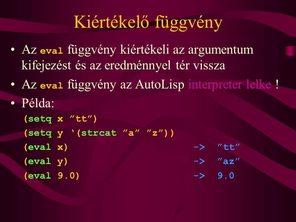 Kiértékelő függvény Az eval függvény kiértékeli az argumentum kifejezést és az eredménnyel tér vissza Az eval függvény az AutoLisp interpreter lelke !