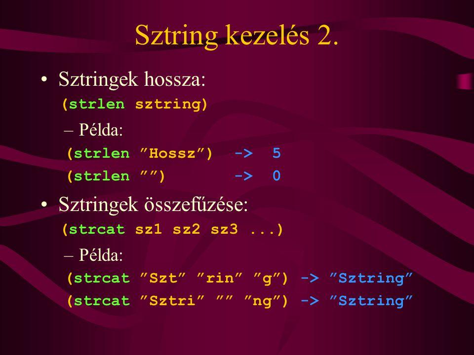 """Sztring kezelés 2. Sztringek hossza: (strlen sztring) –Példa: (strlen """"Hossz"""") -> 5 (strlen """""""") -> 0 Sztringek összefűzése: (strcat sz1 sz2 sz3...) –P"""