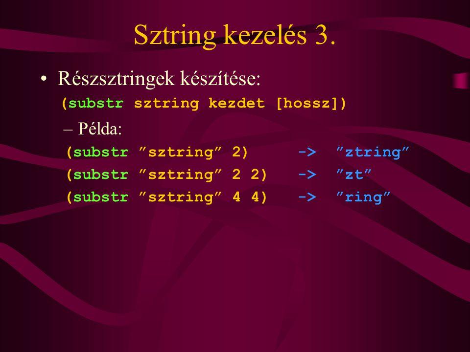 """Sztring kezelés 3. Részsztringek készítése: (substr sztring kezdet [hossz]) –Példa: (substr """"sztring"""" 2) -> """"ztring"""" (substr """"sztring"""" 2 2) -> """"zt"""" (s"""