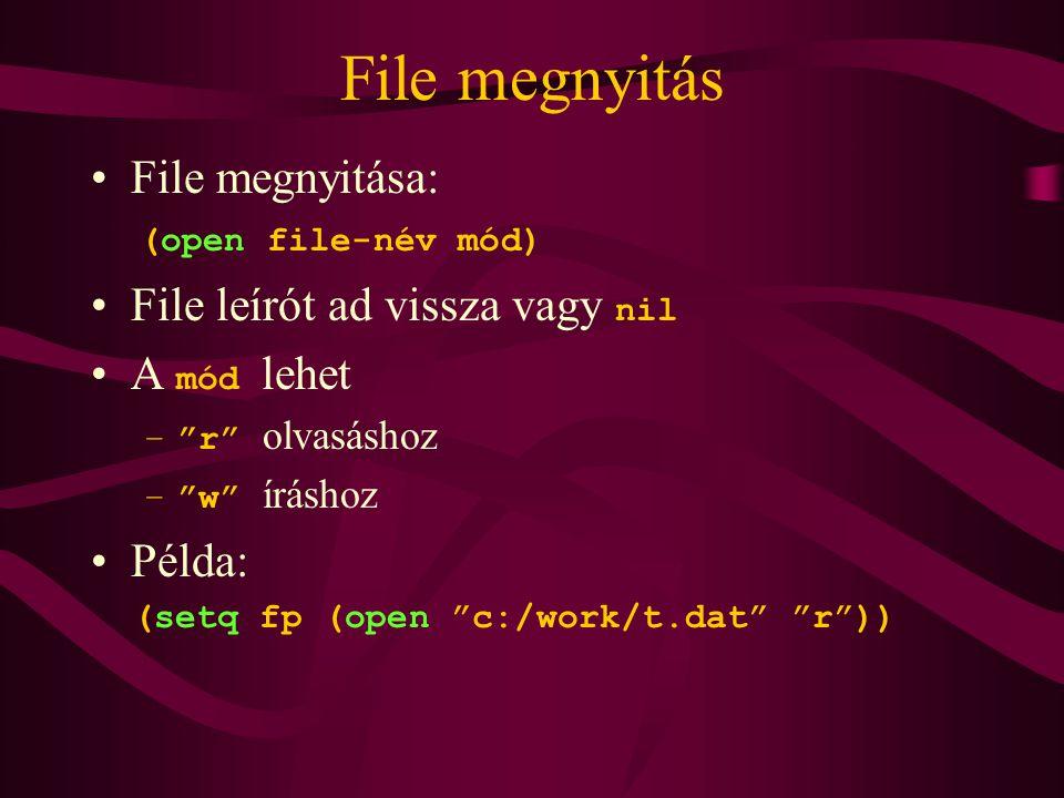 File megnyitás File megnyitása: (open file-név mód) File leírót ad vissza vagy nil A mód lehet – r olvasáshoz – w íráshoz Példa: (setq fp (open c:/work/t.dat r ))