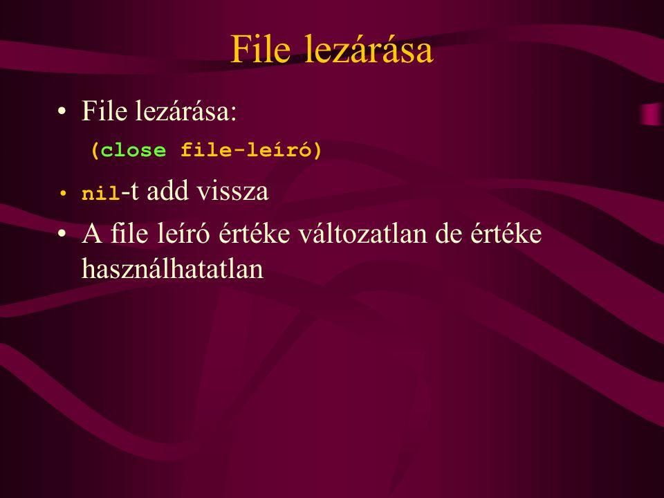 File lezárása File lezárása: (close file-leíró) nil -t add vissza A file leíró értéke változatlan de értéke használhatatlan