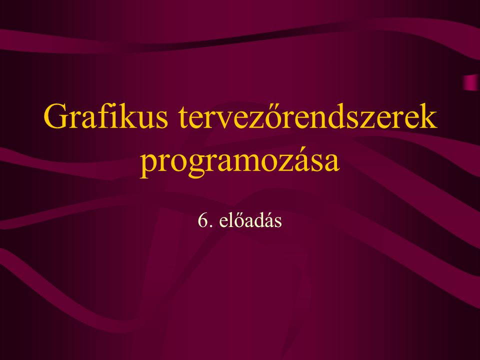 Grafikus tervezőrendszerek programozása 6. előadás
