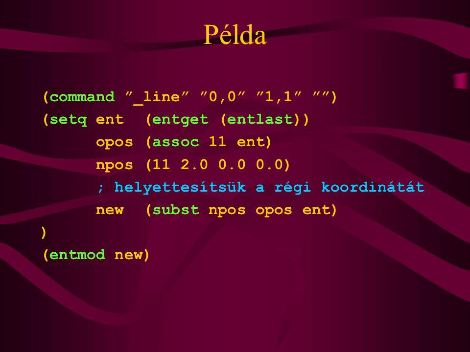 Példa (command _line 0,0 1,1 ) (setq ent (entget (entlast)) opos (assoc 11 ent) npos (11 2.0 0.0 0.0) ; helyettesítsük a régi koordinátát new (subst npos opos ent) ) (entmod new)