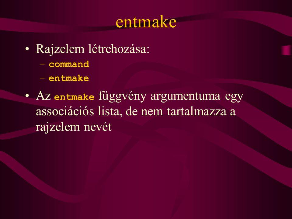 entmake Rajzelem létrehozása: –command –entmake Az entmake függvény argumentuma egy associációs lista, de nem tartalmazza a rajzelem nevét