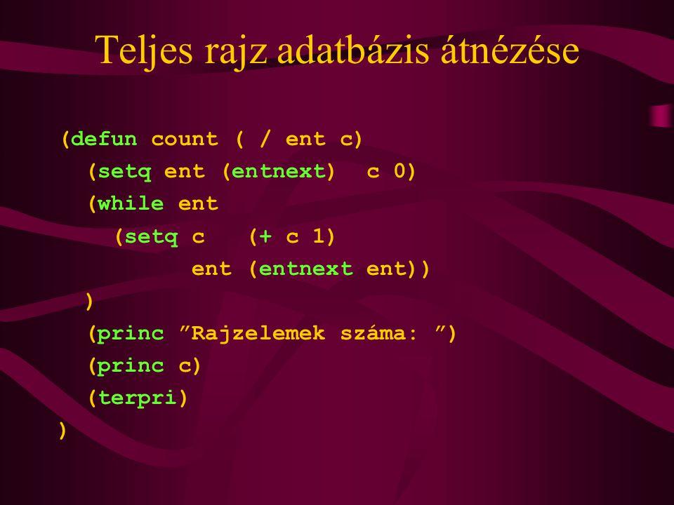 Teljes rajz adatbázis átnézése (defun count ( / ent c) (setq ent (entnext) c 0) (while ent (setq c (+ c 1) ent (entnext ent)) ) (princ Rajzelemek száma: ) (princ c) (terpri) )