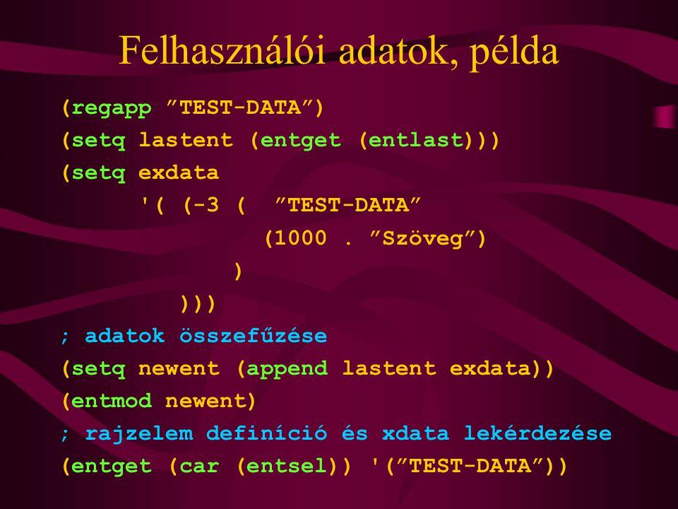 Felhasználói adatok, példa (regapp TEST-DATA ) (setq lastent (entget (entlast))) (setq exdata ( (-3 ( TEST-DATA (1000.