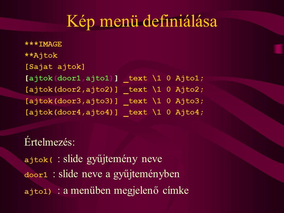 Kép menü definiálása ***IMAGE **Ajtok [Sajat ajtok] [ajtok(door1,ajto1)] _text \1 0 Ajto1; [ajtok(door2,ajto2)] _text \1 0 Ajto2; [ajtok(door3,ajto3)]