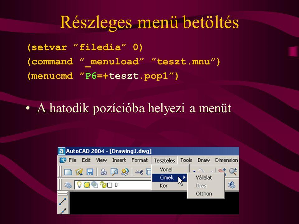 """Részleges menü betöltés (setvar """"filedia"""" 0) (command """"_menuload"""" """"teszt.mnu"""") (menucmd """"P6=+teszt.pop1"""") A hatodik pozícióba helyezi a menüt"""