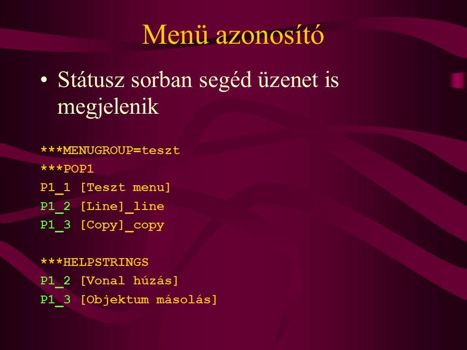 Menü azonosító Státusz sorban segéd üzenet is megjelenik ***MENUGROUP=teszt ***POP1 P1_1 [Teszt menu] P1_2 [Line]_line P1_3 [Copy]_copy ***HELPSTRINGS