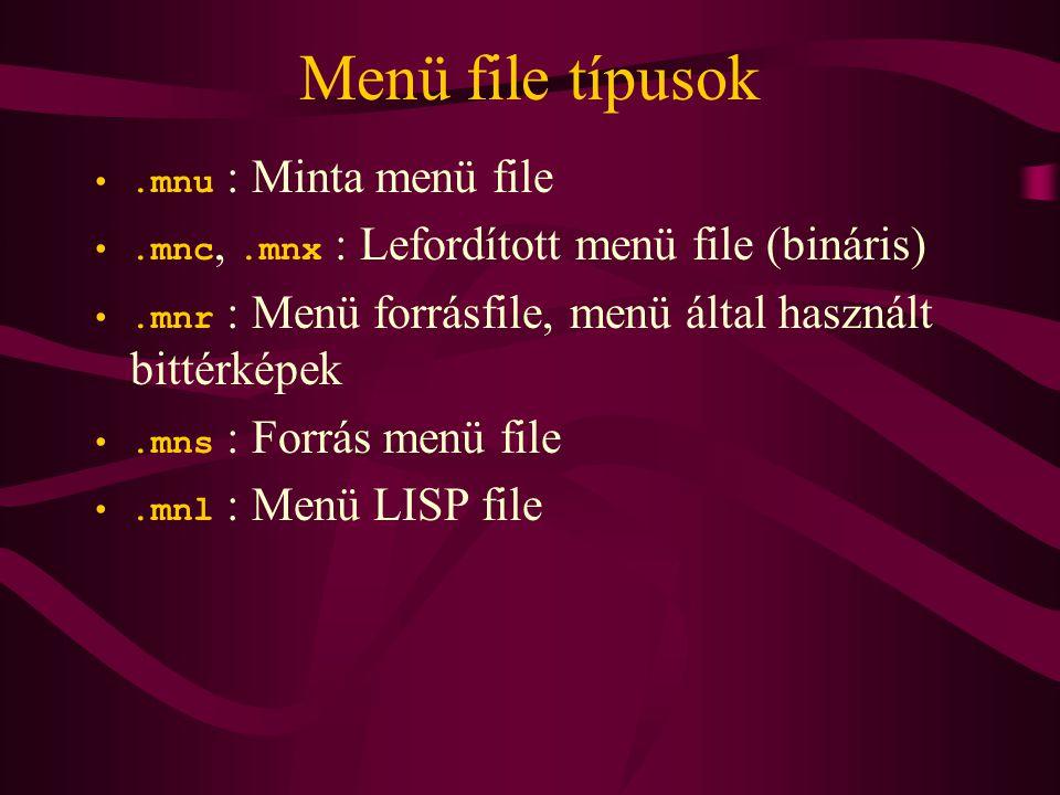 Menü file típusok.mnu : Minta menü file.mnc,.mnx : Lefordított menü file (bináris).mnr : Menü forrásfile, menü által használt bittérképek.mns : Forrás