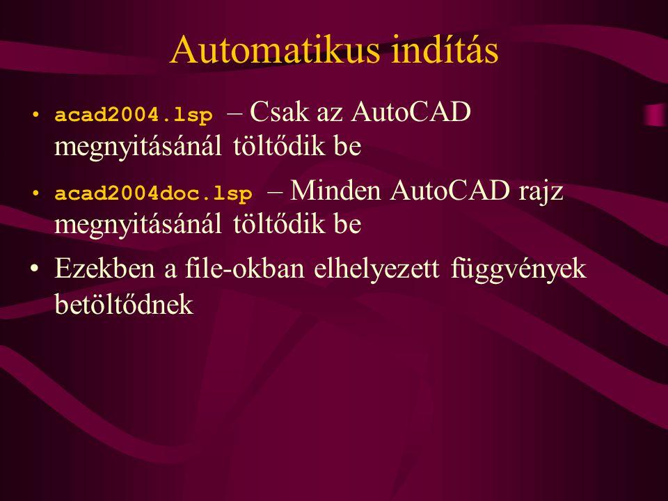 Automatikus indítás acad2004.lsp – Csak az AutoCAD megnyitásánál töltődik be acad2004doc.lsp – Minden AutoCAD rajz megnyitásánál töltődik be Ezekben a