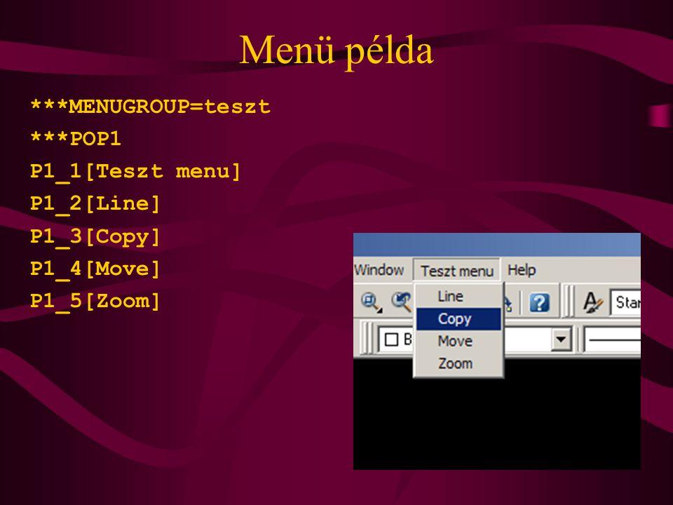 Menü példa ***MENUGROUP=teszt ***POP1 P1_1[Teszt menu] P1_2[Line] P1_3[Copy] P1_4[Move] P1_5[Zoom]