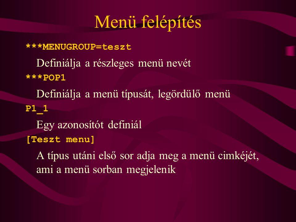 Menü felépítés ***MENUGROUP=teszt Definiálja a részleges menü nevét ***POP1 Definiálja a menü típusát, legördülő menü P1_1 Egy azonosítót definiál [Te