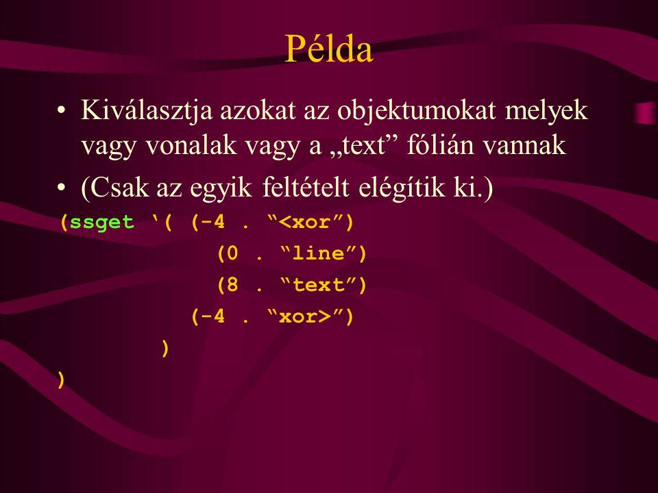 """Példa Kiválasztja azokat az objektumokat melyek vagy vonalak vagy a """"text fólián vannak (Csak az egyik feltételt elégítik ki.) (ssget '( (-4."""