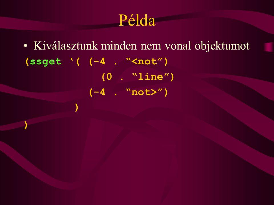 Példa Kiválasztunk minden nem vonal objektumot (ssget '( (-4. <not ) (0. line ) (-4. not> ) )