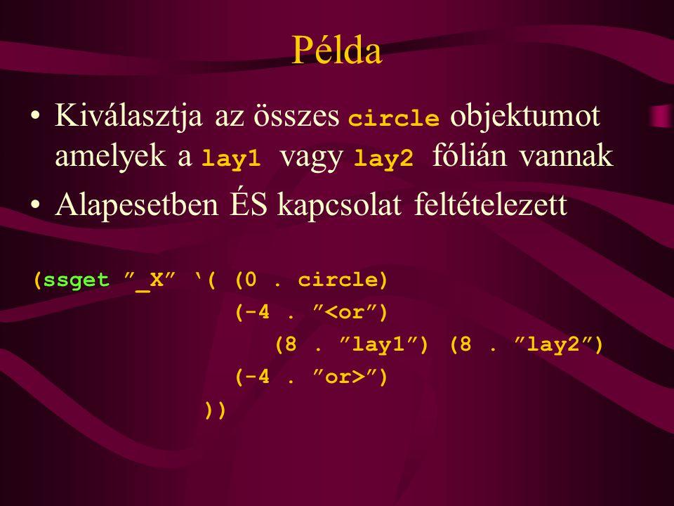 Példa Kiválasztja az összes circle objektumot amelyek a lay1 vagy lay2 fólián vannak Alapesetben ÉS kapcsolat feltételezett (ssget _X '( (0.