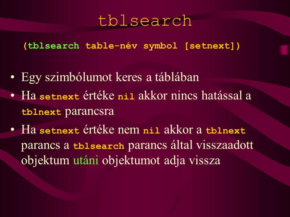 tblsearch (tblsearch table-név symbol [setnext]) Egy szimbólumot keres a táblában Ha setnext értéke nil akkor nincs hatással a tblnext parancsra Ha setnext értéke nem nil akkor a tblnext parancs a tblsearch parancs által visszaadott objektum utáni objektumot adja vissza