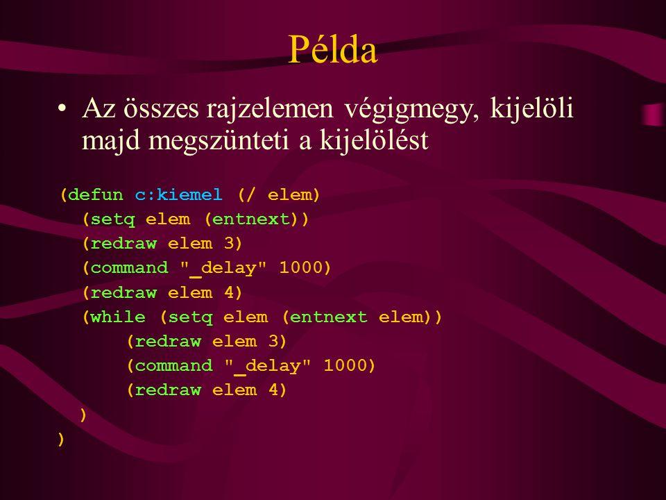 Az összes rajzelemen végigmegy, kijelöli majd megszünteti a kijelölést (defun c:kiemel (/ elem) (setq elem (entnext)) (redraw elem 3) (command _delay 1000) (redraw elem 4) (while (setq elem (entnext elem)) (redraw elem 3) (command _delay 1000) (redraw elem 4) )