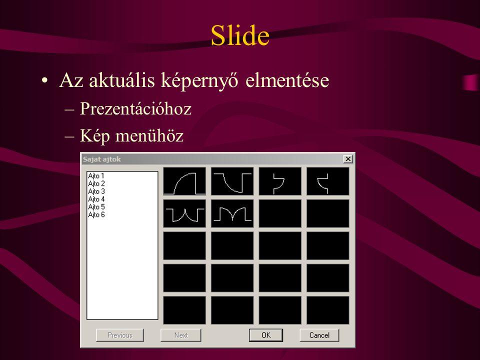 Slide Az aktuális képernyő elmentése –Prezentációhoz –Kép menühöz