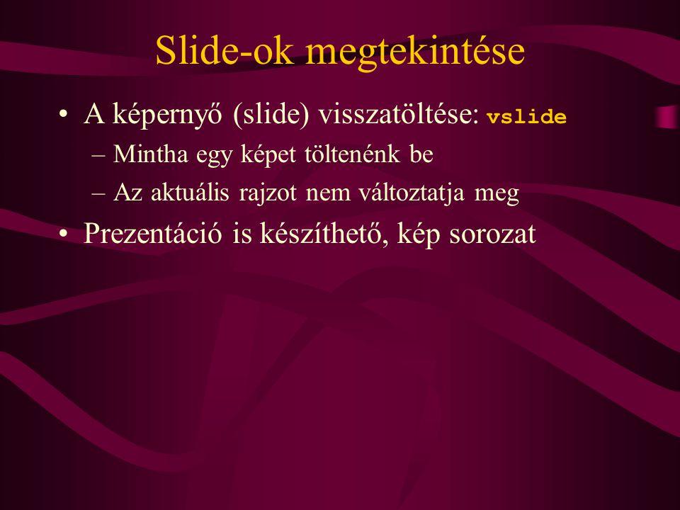Slide-ok megtekintése A képernyő (slide) visszatöltése: vslide –Mintha egy képet töltenénk be –Az aktuális rajzot nem változtatja meg Prezentáció is készíthető, kép sorozat