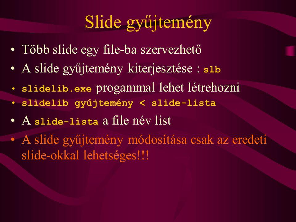 Slide gyűjtemény Több slide egy file-ba szervezhető A slide gyűjtemény kiterjesztése : slb slidelib.exe progammal lehet létrehozni slidelib gyűjtemény < slide-lista A slide-lista a file név list A slide gyűjtemény módosítása csak az eredeti slide-okkal lehetséges!!!