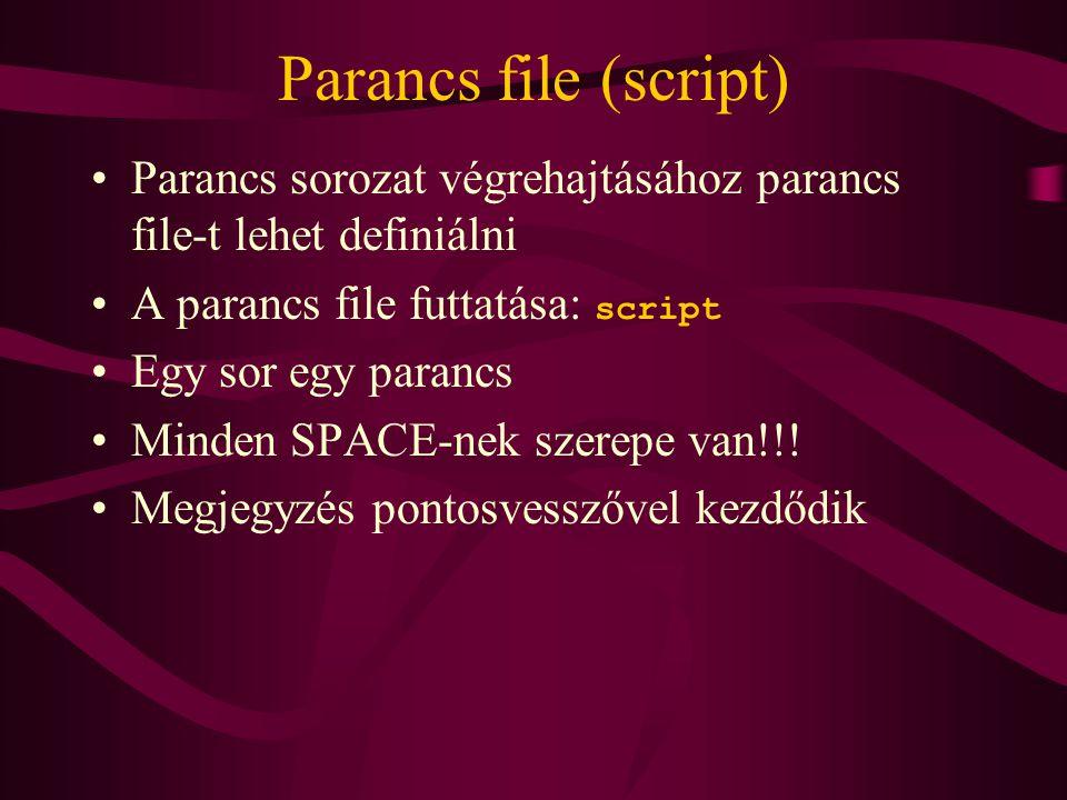 Parancs file (script) Parancs sorozat végrehajtásához parancs file-t lehet definiálni A parancs file futtatása: script Egy sor egy parancs Minden SPACE-nek szerepe van!!.