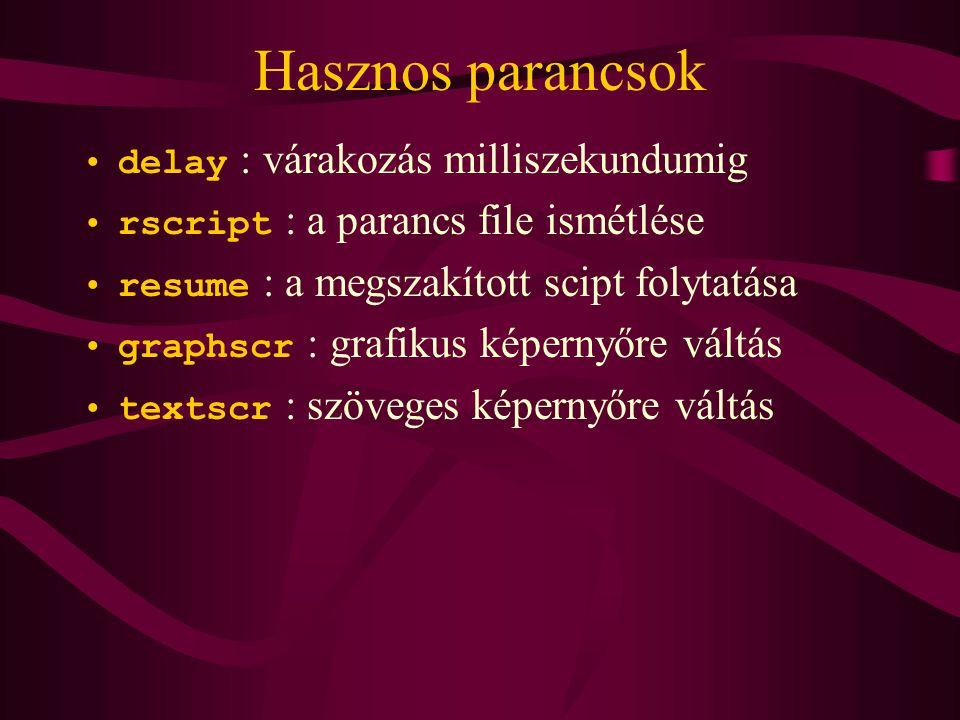 Hasznos parancsok delay : várakozás milliszekundumig rscript : a parancs file ismétlése resume : a megszakított scipt folytatása graphscr : grafikus képernyőre váltás textscr : szöveges képernyőre váltás