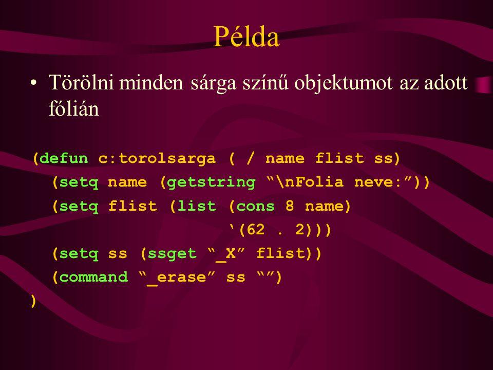 Példa Törölni minden sárga színű objektumot az adott fólián (defun c:torolsarga ( / name flist ss) (setq name (getstring \nFolia neve: )) (setq flist (list (cons 8 name) '(62.