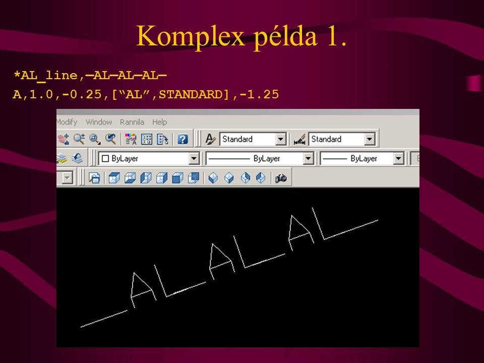 Komplex példa 1. *AL_line,—AL—AL—AL— A,1.0,-0.25,[ AL ,STANDARD],-1.25